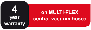 4 year warranty on MULTI-FLEX central vacuum hoses